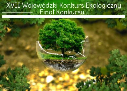Xvii Wojewódzki Konkurs Ekologiczny Podsumowanie I Gala