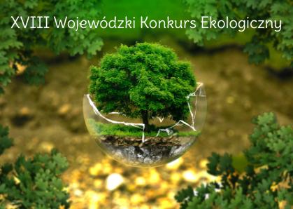 XVIII Wojewódzki Konkurs Ekologiczny - komunikat