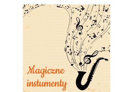 Magiczne instrumenty. Na grafice saksofon i unoszące się nitki i klucze wiolinowe