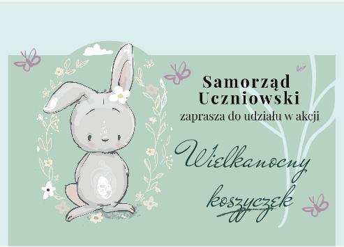 Samorząd Uczniowski zaprasza do udziału w akcji Wielkanocny koszyczek.